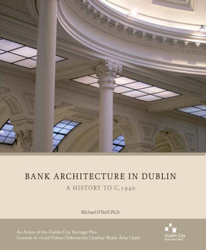 Picture of Bank Architecture in Dublin: A History to C. 1940