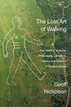 Picture of The Lost Art of Walking: The History, Science, Philosophy, Literature, Theory and Practice of Pedestrianism