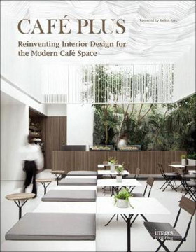 Picture of Cafe Plus: Reinventing Interior Design for the Modern Cafe Space