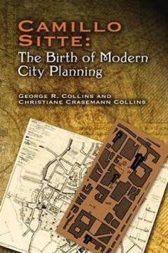 Picture of Camillo Sitte: The Birth of Modern City Planning: With a Translation of the 1889 Austrian Edition of His City Planning According to Artistic Principles