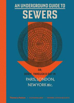 Picture of An Underground Guide to Sewers: or: Down, Through and Out in Paris, London, New York, &c.