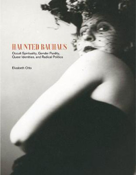Picture of Haunted Bauhaus: Occult Spirituality, Gender Fluidity, Queer Identities, and Radical Politics