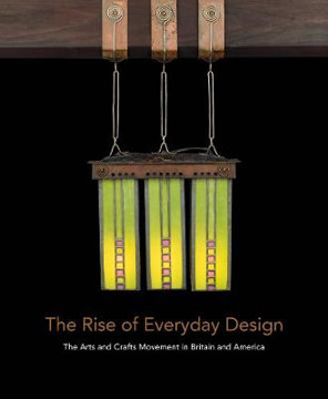 Picture of The Rise of Everyday Design: The Arts and Crafts Movement in Britain and America