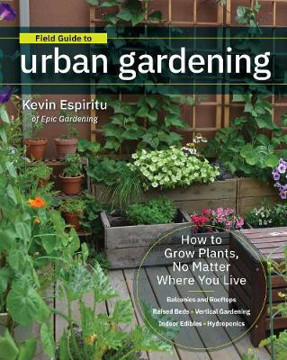 Picture of Field Guide to Urban Gardening: How to Grow Plants, No Matter Where You Live: Raised Beds * Vertical Gardening * Indoor Edibles * Balconies and Rooftops * Hydroponics