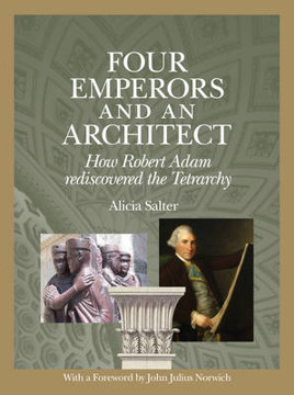 Picture of Four Emperors and an Architect: How Robert Adam Rediscovered the Tetrarchy