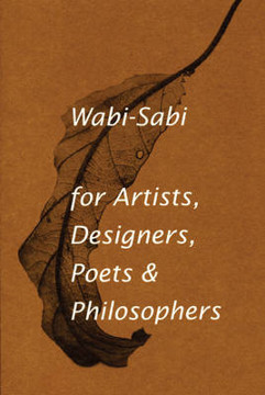 Picture of Wabi-Sabi for Artists, Designers, Poets & Philosophers: For Artists, Designers, Poets and Designers