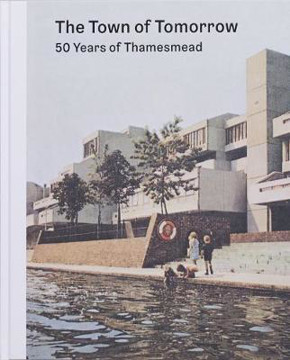 Picture of The Town of Tomorrow; 50 Years of Thamesmead