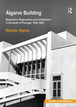 Picture of Algarve Building: Modernism, Regionalism and Architecture in the South of Portugal, 1925-1965