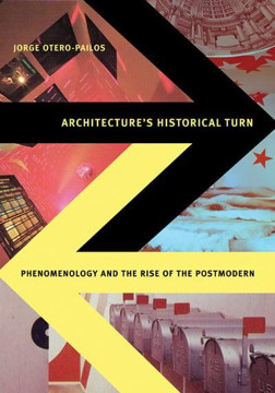 Picture of Architecture's Historical Turn: Phenomenology and the Rise of the Postmodern