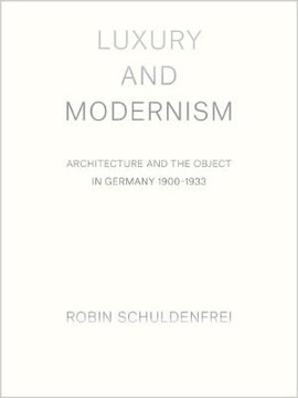 Picture of Luxury and Modernism: Architecture and the Object in Germany 1900-1933