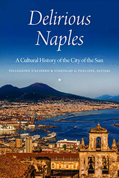Picture of Delirious Naples: A Cultural History of the City of the Sun