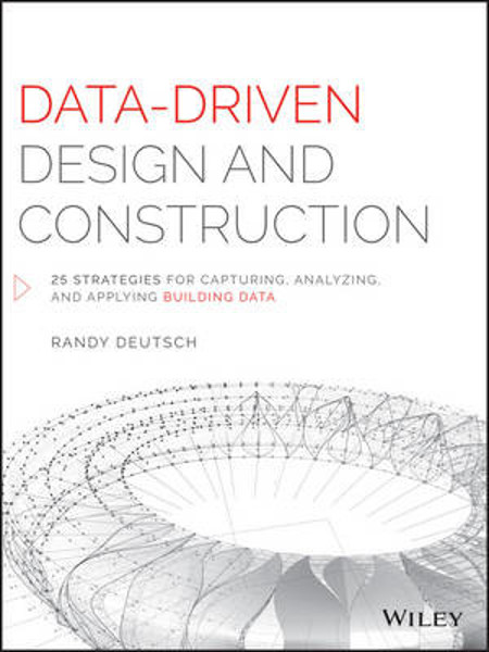 Picture of Data-Driven Design and Construction: 25 Strategies for Capturing, Analyzing and Applying Building Data