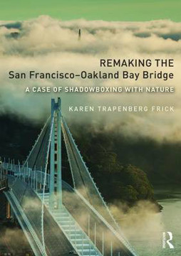 Picture of Remaking the San Francisco-Oakland Bay Bridge: A Case of Shadowboxing with Nature