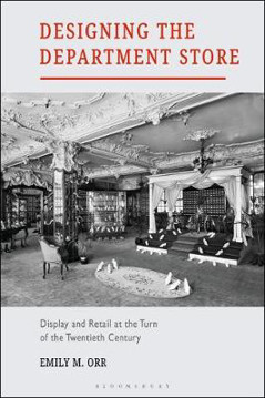 Picture of Designing the Department Store: Display and Retail at the Turn of the Twentieth Century