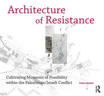 Picture of Architecture of Resistance: Cultivating Moments of Possibility within the Palestinian/Israeli Conflict