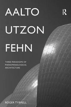 Picture of Aalto, Utzon, Fehn: Three Paradigms of Phenomenological Architecture