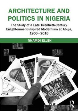 Picture of Architecture and Politics in Nigeria: The Study of a Late Twentieth-Century Enlightenment-Inspired Modernism at Abuja, 1900-2016