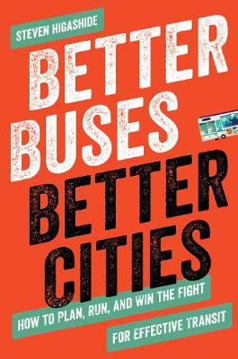 Picture of Better Buses, Better Cities: How to Plan, Run, and Win the Fight for Effective Transit