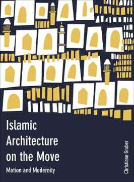 Picture of Islamic Architecture on the Move: Motion and Modernity