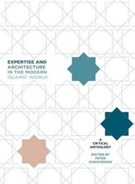 Picture of Expertise and Architecture in the Modern Islamic World: A Critical Anthology