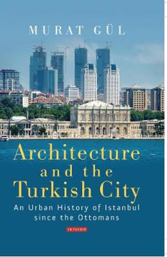 Picture of Architecture and the Turkish City: An Urban History of Istanbul since the Ottomans