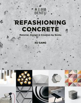 Picture of Refashioning Concrete: Material, Design and Creation by Bentu