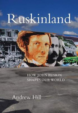 Picture of Ruskinland: How John Ruskin Shapes Our World