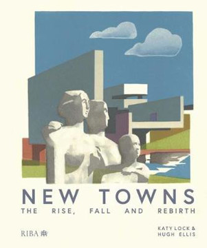 Picture of New Towns: The Rise, Fall and Rebirth