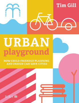 Picture of Urban Playground: How Child-Friendly Planning and Design Can Save Cities