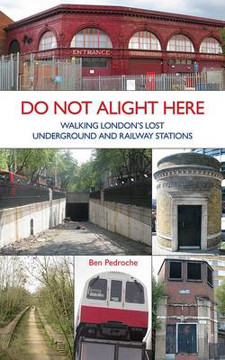 Picture of Do Not Alight Here: Walking London's Lost Underground and Railway Stations