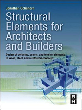 Picture of Structural Elements for Architects and Builders: Design of Columns, Beams, and Tension Elements in Wood, Steel, and Reinforced Concrete