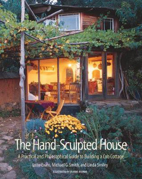 Picture of The Hand-Sculpted House: A Practical and Philosophical Guide to Building a Cob Cottage