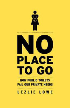 Picture of No Place to Go: How Public Toilets Fail Our Private Needs