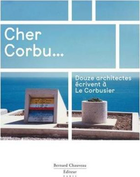 Picture of Cher Corbu Twelve Architects write about Le Corbusier