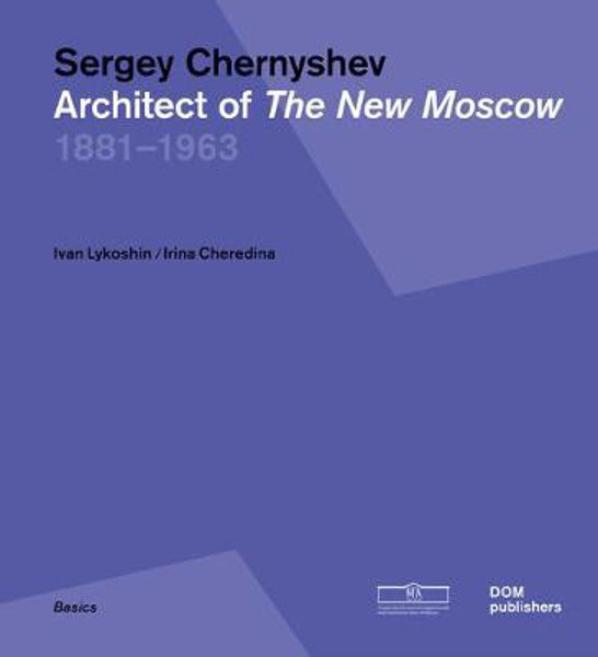 Picture of Sergey Chernyshev: Architect of the New Moscow