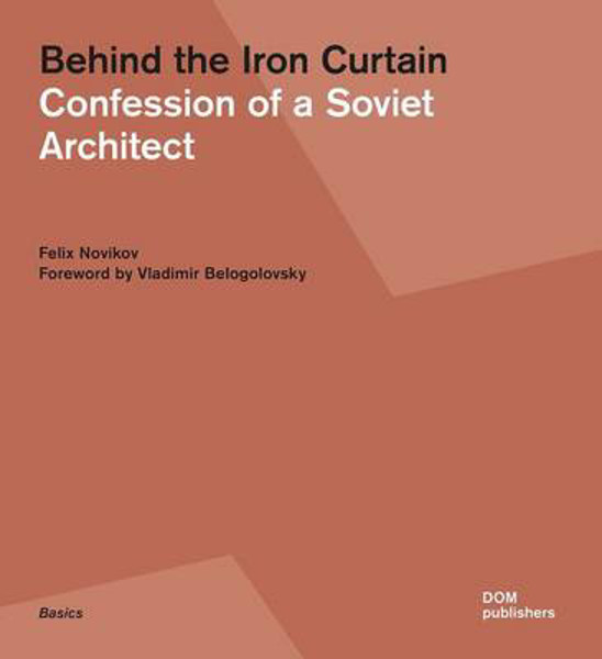Picture of Behind the Iron Curtain: Confession of a Soviet Architect