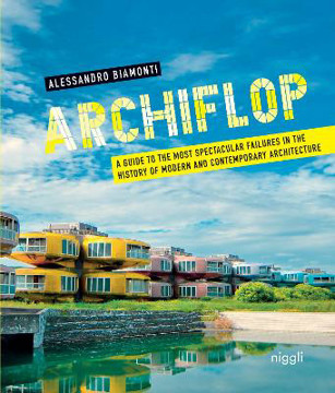 Picture of Archiflop: A guide to the most spectacular failures in the history of modern and contemporary architecture