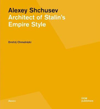 Picture of Alexey Shchusev: Architect of Stalin's Empire Style