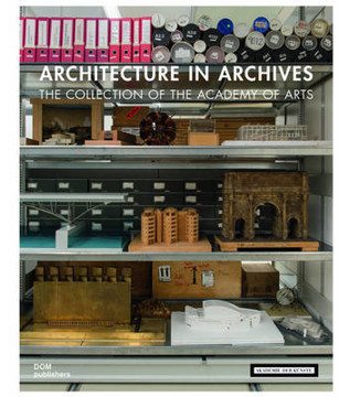 Picture of Architecture in Archives: The Collection of the Akademie der Kunste