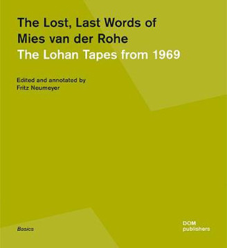 Picture of The Lost, Last Words of Mies van der Rohe: The Lohan Tapes from 1969