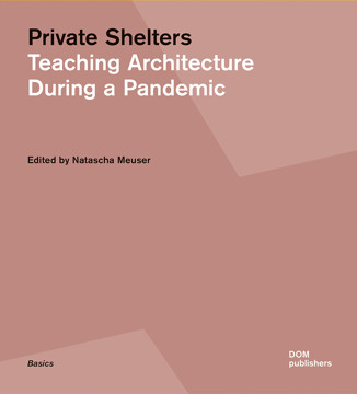Picture of Private Shelters: Teaching Architecture During a Pandemic