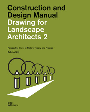 Picture of Construction and Design Manual: Drawing for Landscape Architects 2: Perspective Drawing in History, Theory, and Practice Construction and Design Manual