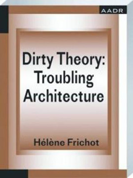 Picture of Dirty Theory: Troubling Architecture