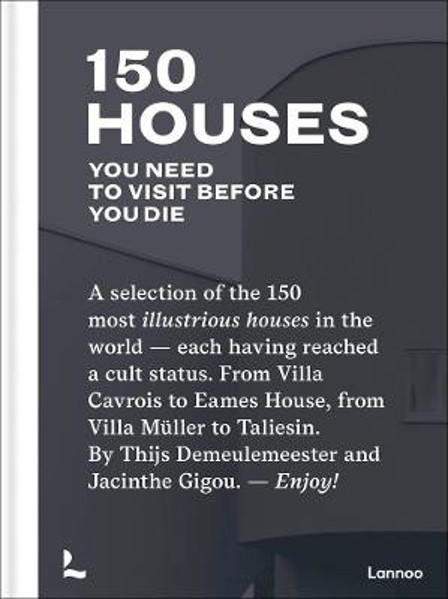 Picture of 150 Houses You Need to Visit Before You Die: A selection of the 150 most illustrious houses - each having reached a cult status. From Villa Cavrois to Eames House, from Villa Muller to Taliesin. By Thijs Demeulemeester and Jacinthe Gigou. - Enjoy!