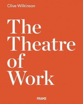 Picture of Clive Wilkinson: The Theatre of Work