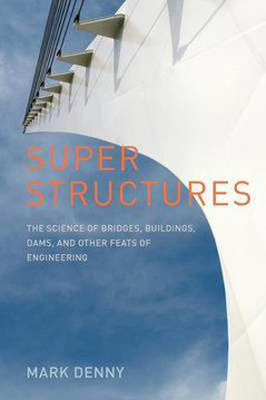 Picture of Super Structures: The Science of Bridges, Buildings, Dams, and Other Feats of Engineering