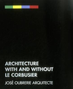 Picture of Architecture with and without le Corbusier: Jose Oubrerie Architecte