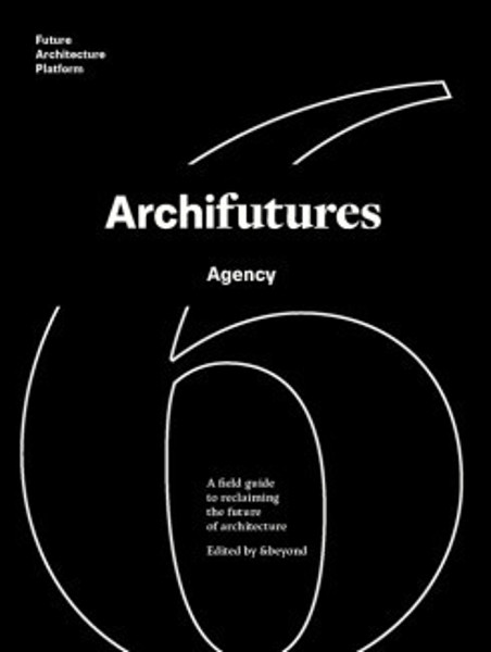 Picture of Archifutures Volume 6: Agency