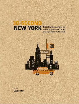 Picture of 30-Second New York: The 50 key visions, events and architects that shaped the city, each explained in half a minute