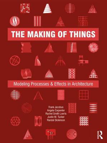 Picture of The Making of Things: Modeling Processes and Effects in Architecture